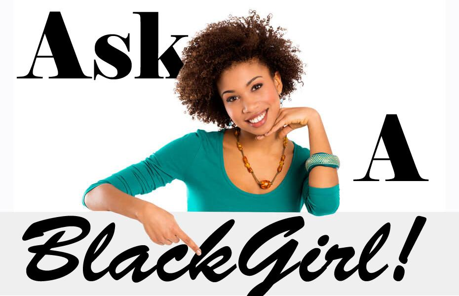 Ask a black girl by: Elijah Gibbs-Jones
